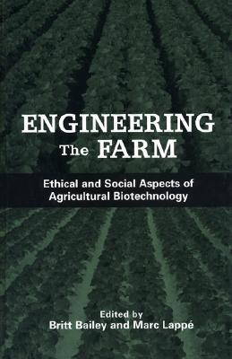 Engineering the Farm: The Social And Ethical Aspects Of Agricultural Biotechnology  by  Marc Lappé