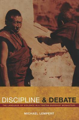 Discipline and Debate: The Language of Violence in a Tibetan Buddhist Monastery  by  Michael Lempert