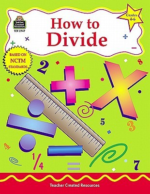 How to Divide, Grades 4-6  by  Teacher Created Resources Staff