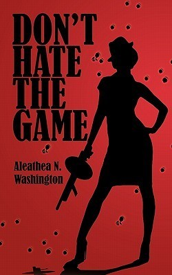 Dont Hate the Game  by  Aleathea N. Washington