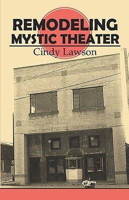 Remodeling Mystic Theater  by  Cindy Lawson