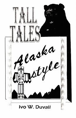 Tall Tales: Alaska Style  by  Ivo W. Duvall