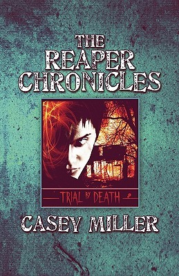 The Reaper Chronicles: Trial  by  Death by Casey Miller