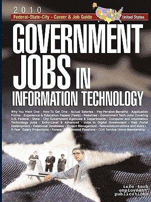 Government Jobs in Information Technology [2010]: U.S. Federal - State - City - Career & Job Guide  by  Info Tech Employment