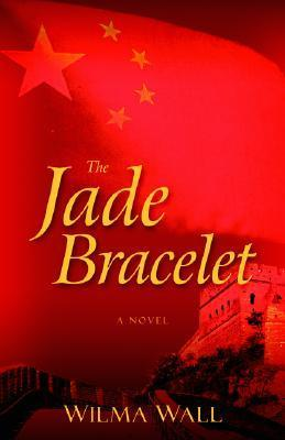 The Jade Bracelet: A Novel  by  Wilma Wall