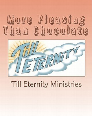 More Pleasing Than Chocolate: A Study on the Book of Esther Till Eternity Ministries
