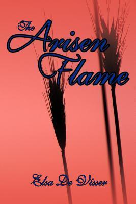 The Arisen Flame  by  Elsa De Visser