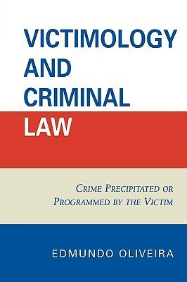Victimology and Criminal Law: Crime Precipitated or Programmed  by  the Victim by Edmundo Oliveira