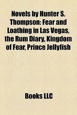 Novels Hunter S. Thompson: Fear and Loathing in Las Vegas, the Rum Diary, Kingdom of Fear, Prince Jellyfish by Books LLC