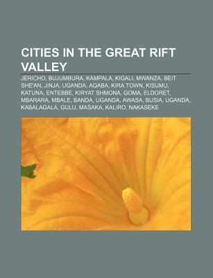 Cities in the Great Rift Valley: Jericho, Bujumbura, Kampala, Kigali, Mwanza, Beit Shean, Jinja, Uganda, Aqaba, Kira Town, Kisumu, Katuna Source Wikipedia