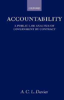 Accountability: A Public Law Analysis of Government  by  Contract by A.C.L. Davies