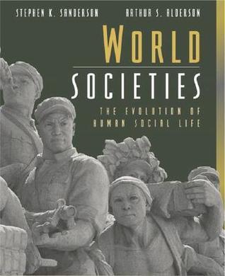 World Societies: The Evolution of Human Social Life Stephen K. Sanderson
