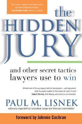 The Hidden Jury: And Other Secret Tactics Lawyers Use To Win  by  Paul Michael Lisnek