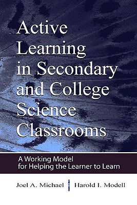 Active Learning in Secondary and College Science Classrooms: A Working Model for Helping the Learner to Learn  by  James D. Williams