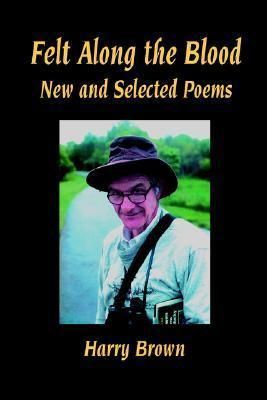 Felt Along the Blood: New and Selected Poems  by  Harry Brown