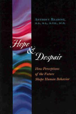 Hope and Despair: How Perceptions of the Future Shape Human Behavior  by  Anthony Reading