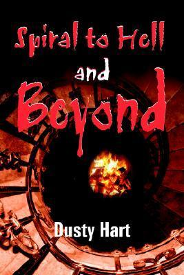 Spiral to Hell and Beyond Dusty Hart