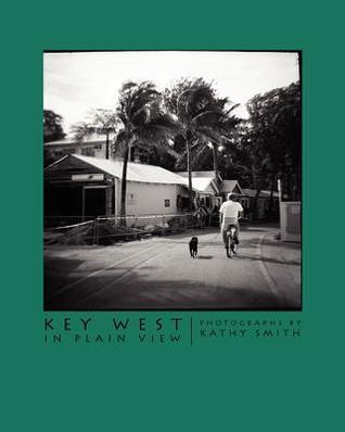 Key West in Plain View: Photographs  by  Kathy Smith by Kathy Smith