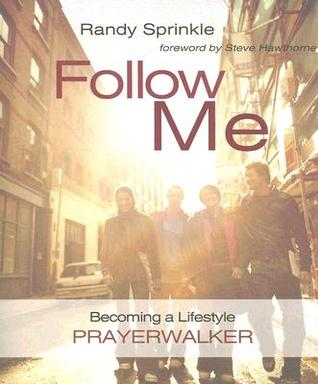 Follow Me (Revised Edition): Becoming a Lifestyle Prayerwalker Randy Sprinkle