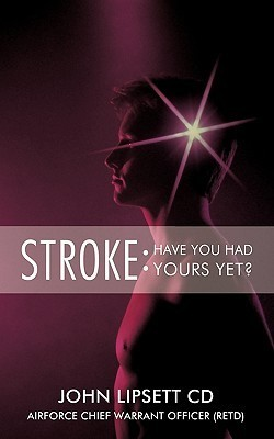 Stroke: Have You Had Yours Yet?  by  John Lipsett