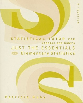 Statistical Tutor for Johnson and Kubys Just the Essentials of Elementary Statistics Patricia Kuby