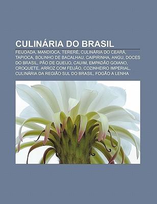 Culin RIA Do Brasil: Feijoada, Mandioca, Terer , Culin RIA Do Cear , Tapioca, Bolinho de Bacalhau, Caipirinha, Angu, Doces Do Brasil Source Wikipedia