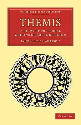 Themis: A Study of the Social Origins of Greek Religion  by  Jane Ellen Harrison