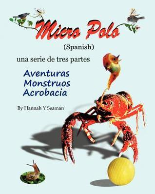 Micro Polo (Spanish): Una Serie de Tres Partes - Aventuras, Monstruos y Acrobacia  by  Hannah Y. Seaman