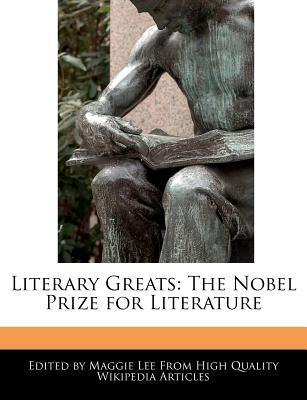 Literary Greats: The Nobel Prize for Literature  by  Maggie  Lee