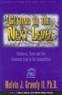 Getting to the Next Level: Business, Race and Our Common Goal to Be Competitive Melvin J. Gravely II
