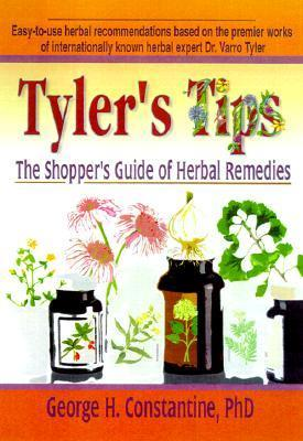 Tylers Tips: The Shoppers Guide for Herbal Remedies  by  George Constantine