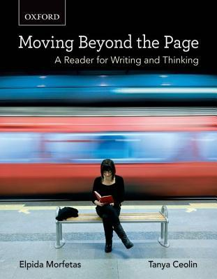 Moving Beyond the Page: A Reader for Writing and Thinking Elpida Morfetas