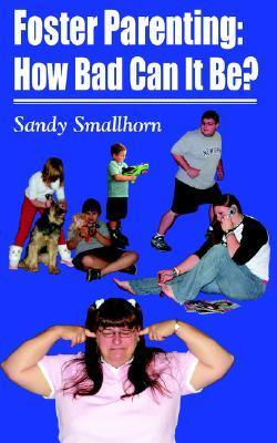 Foster Parenting: How Bad Can It Be? Sally Smallhorn