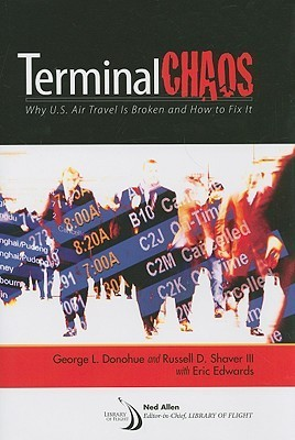 Terminal Chaos: Why U.S. Air Travel Is Broken and How to Fix It  by  George L. Donohue