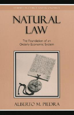 Natural Law: The Foundation of an Orderly Economic System Alberto M. Piedra