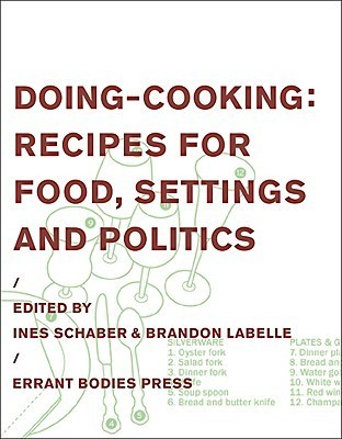 Doing-Cooking: Recipes for Food, Settings and Politics  by  Ines Schaber