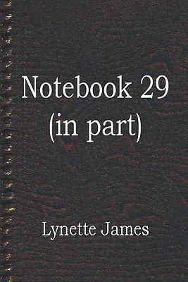 Notebook 29 (in Part) Lynette James