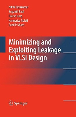 Minimizing And Exploiting Leakage In Vlsi Design  by  Nikhil Jayakumar