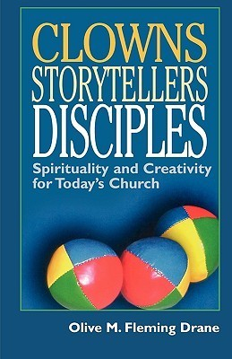 Clowns Storytellers Disciples  by  Olive M. Fleming Drane