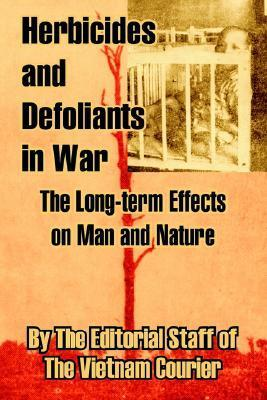 Herbicides and Defoliants in War: The Long-Term Effects on Man and Nature  by  The Editorial Staff