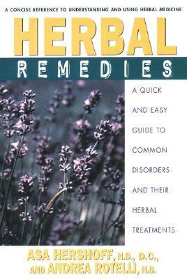 Herbal Remedies: A Quick and Easy Guide to Common Disorders and Their Herbal Remedies Asa Hershoff