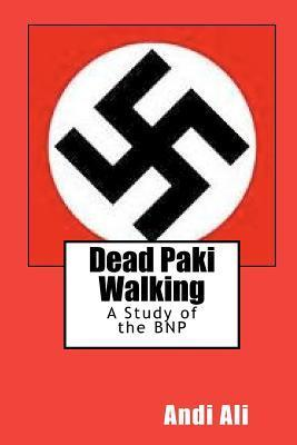 Dead Paki Walking: A Study of the Bnp  by  Andi Ali