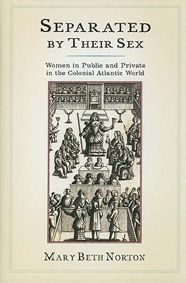 Separated  by  Their Sex: Women in Public and Private in the Colonial Atlantic World by Mary Beth Norton