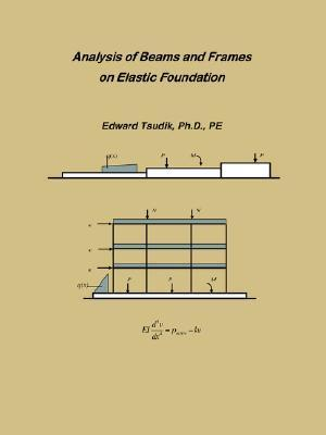Analysis Of Beams And Frames On Elastic Foundation  by  Edward Tsudik