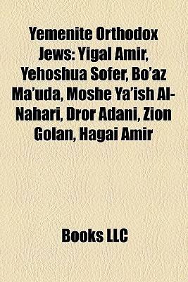 Yemenite Orthodox Jews: Yigal Amir, Yehoshua Sofer, Boaz Mauda, Moshe Yaish Al-Nahari, Dror Adani, Zion Golan, Hagai Amir  by  Books LLC