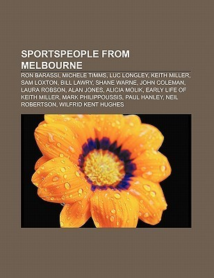 Sportspeople from Melbourne: Ron Barassi, Michele Timms, Luc Longley, Keith Miller, Sam Loxton, Bill Lawry, Shane Warne, John Coleman  by  Source Wikipedia