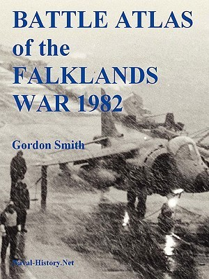 Battle Atlas of the Falklands War 1982 Land, Sea and Air by Gordon    Smith