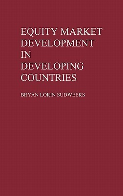 Equity Market Development in Developing Countries  by  Bryan Lorin Sudweeks