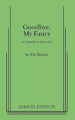 Goodbye, My Fancy  by  Fay Kanin