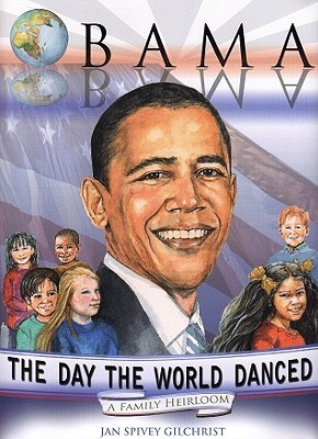 Obama: The Day the World Danced: A Family Heirloom Jan Spivey Gilchrist